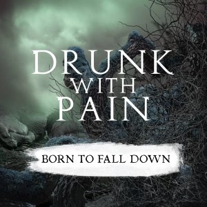 Drunk With Pain - Born To Fall Down (EP) (2017).jpg